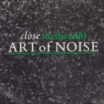 Original Cover Artwork of Art Of Noise Close To The Edit
