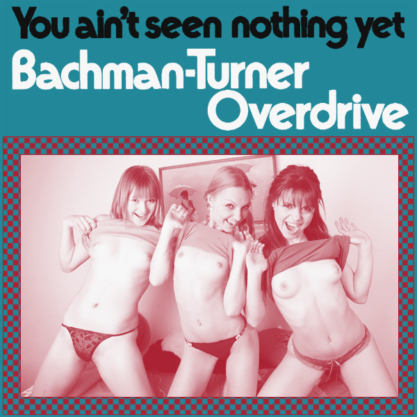 Cover Artwork Remix of Bachman Turner Overdrive You Aint Seen Nothing Yet