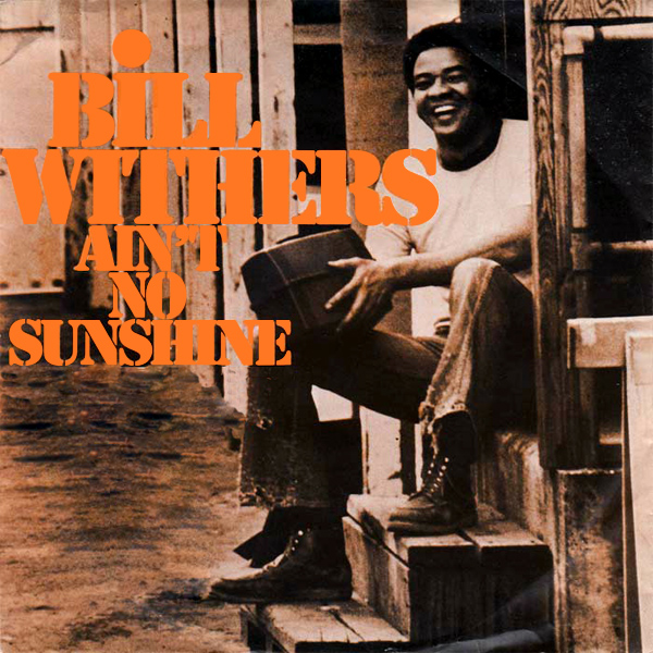 bill withers aint no sunshine 1