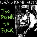 Original Cover Artwork of Dead Kennedys Too Drunk To Fuck