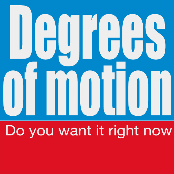 degrees motion do you want it right now 1
