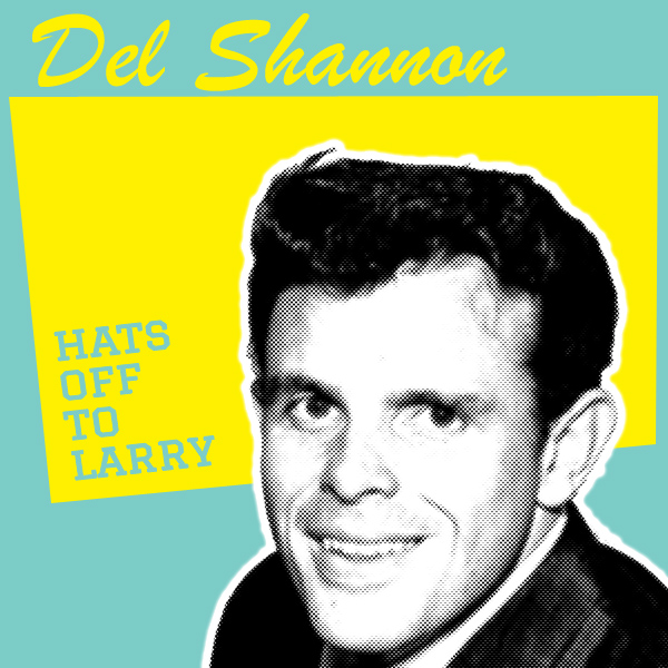 del shannon hats off to larry 1