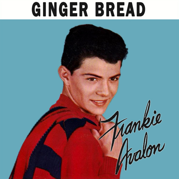frankie avalon ginger bread 1