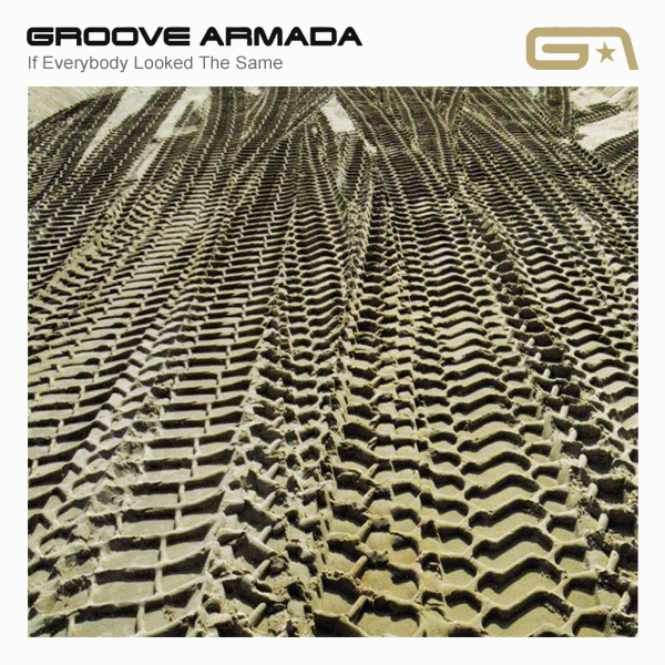 groove armada if everybody looked the same 1