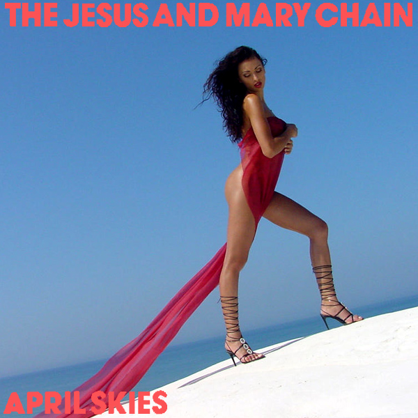 jesus mary chain april skies 2