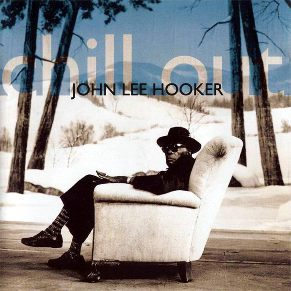 john lee hooker chill out 1