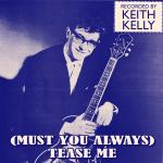 Original Cover Artwork of Keith Kelly Must You Always Tease Me