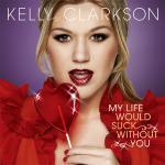 Original Cover Artwork of Kelly Clarkson My Life Would Suck Without You