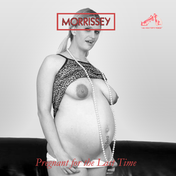 Cover Artwork Remix of Morrisey Pregnant For The Last Time