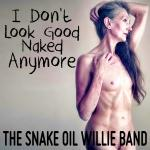 Cover Artwork Remix of Snake Oil Willie Band Dont Look Good Naked Anymore