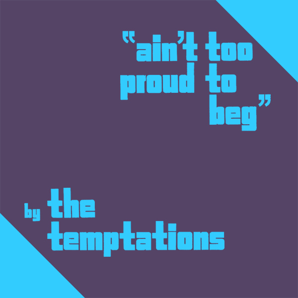 temptations aint too proud to beg 1