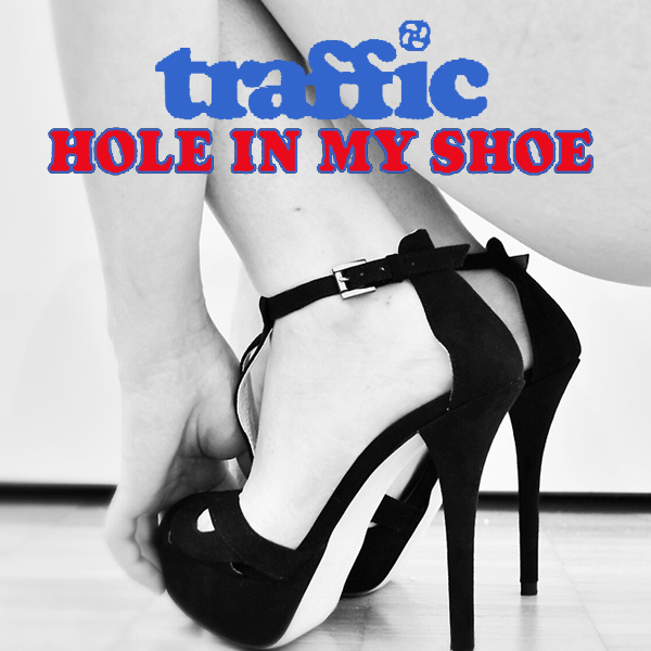 Hole In My Shoe - Traffic