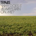 Original Cover Artwork of Travis Why Does It Always Rain On Me
