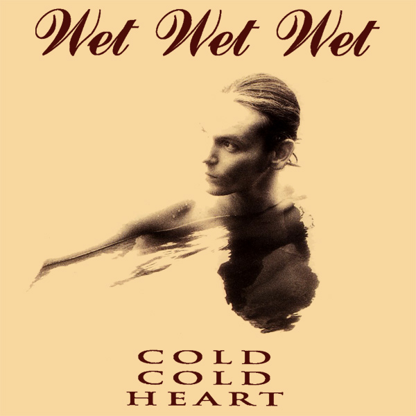 wet wet wet cold cold heart 1